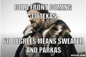 winter-is-coming-meme-generator-cold-front-coming-to-texas-60-degrees-means-sweater-and-parkas-701782