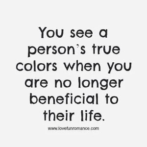 You see a person's true colors when you are no longer beneficial to their life | Did That Just Happen Blog