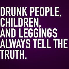 Drunk people, children and leggings always tell the truth at Did That Just Happen Blog