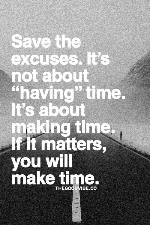 Save the excuses, it's not about having time but making time at Did That Just Happen blog