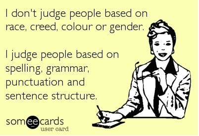I judge people based on grammer at Did That Just Happen Blog