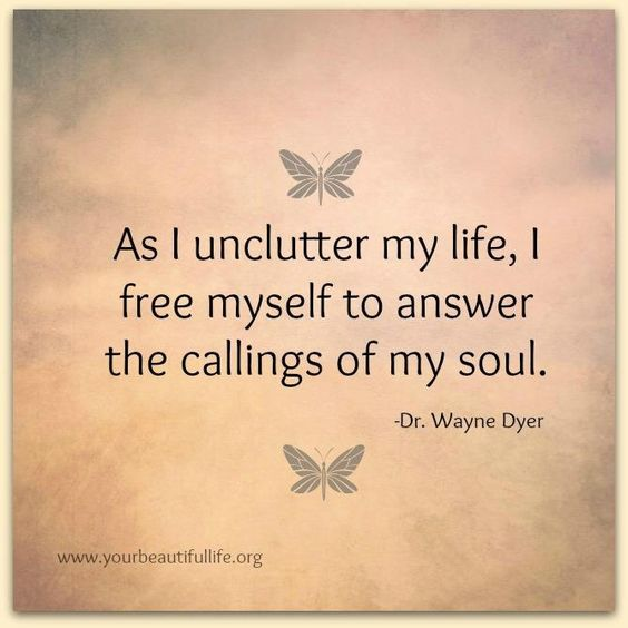 As I unclutter my life I free myself to answer the callings of my soul
