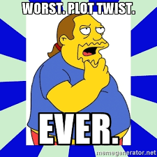 Worst plot twist ever at Did That Just Happen Blog